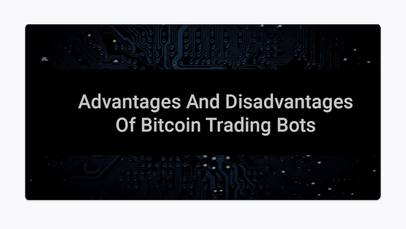 advantages and disadvantages of crypto trading bots